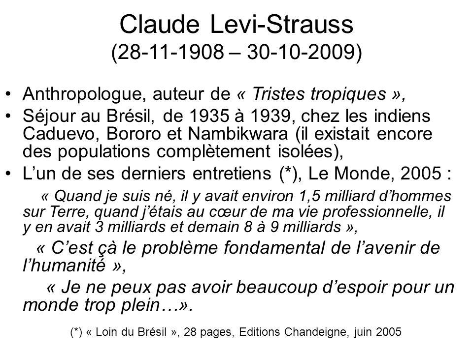 Claude Levi-Strauss (28-11-1908 – 30-10-2009) Anthropologue, auteur de « Tristes tropiques », Séjour au Brésil, de 1935 à 1939, chez les indiens Cadue