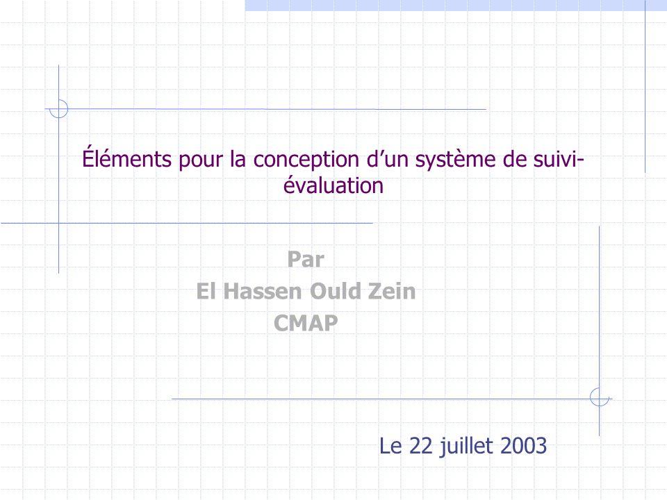 Éléments pour la conception dun système de suivi- évaluation Par El Hassen Ould Zein CMAP Le 22 juillet 2003