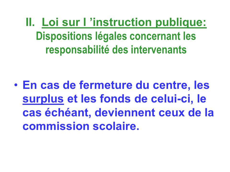 II. Loi sur l instruction publique: Dispositions légales concernant les responsabilité des intervenants En cas de fermeture du centre, les surplus et