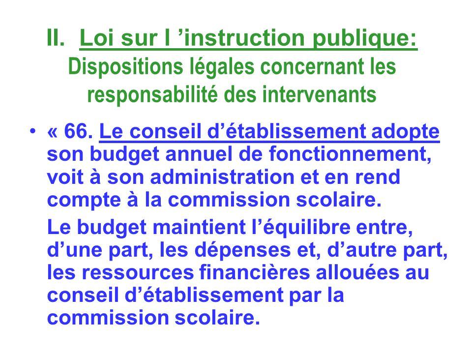 II. Loi sur l instruction publique: Dispositions légales concernant les responsabilité des intervenants « 66. Le conseil détablissement adopte son bud