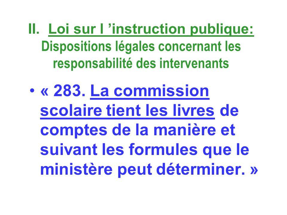 II. Loi sur l instruction publique: Dispositions légales concernant les responsabilité des intervenants « 283. La commission scolaire tient les livres