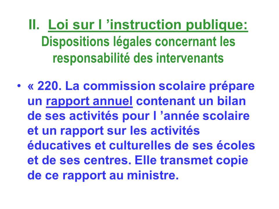 II. Loi sur l instruction publique: Dispositions légales concernant les responsabilité des intervenants « 220. La commission scolaire prépare un rappo