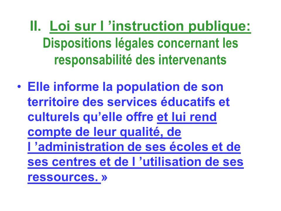 II. Loi sur l instruction publique: Dispositions légales concernant les responsabilité des intervenants Elle informe la population de son territoire d