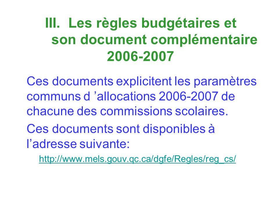 III. Les règles budgétaires et son document complémentaire 2006-2007 Ces documents explicitent les paramètres communs d allocations 2006-2007 de chacu