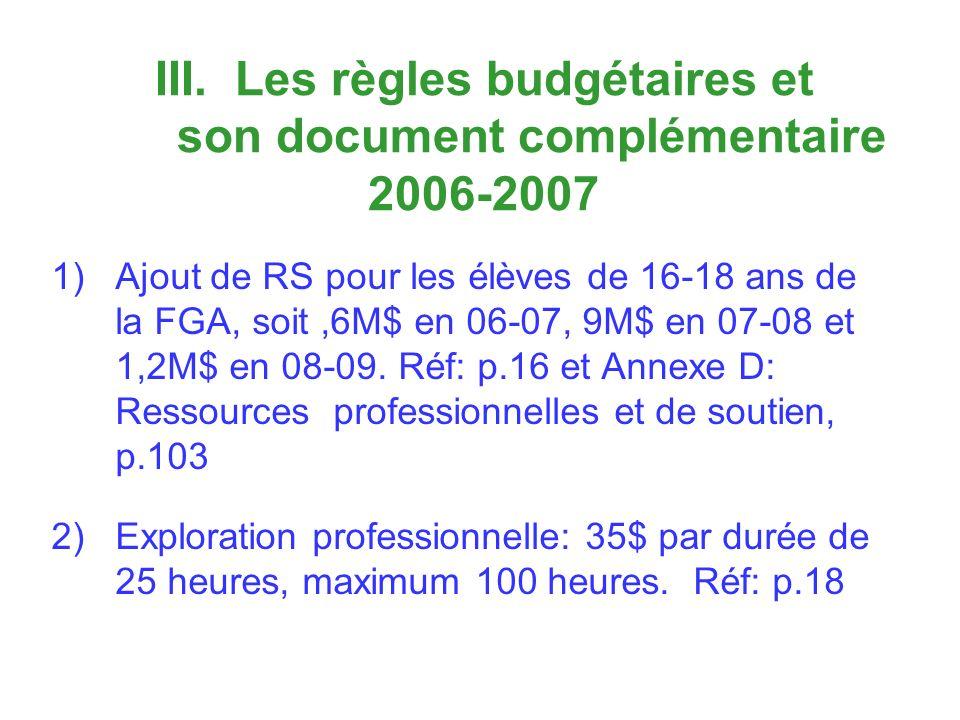 III. Les règles budgétaires et son document complémentaire 2006-2007 1)Ajout de RS pour les élèves de 16-18 ans de la FGA, soit,6M$ en 06-07, 9M$ en 0