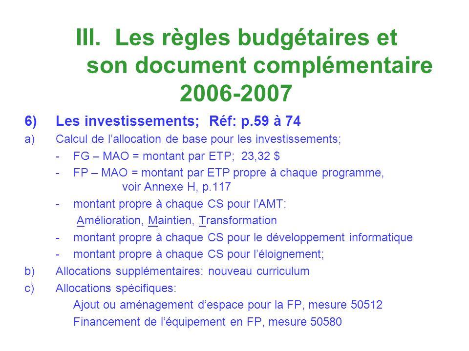 III. Les règles budgétaires et son document complémentaire 2006-2007 6)Les investissements; Réf: p.59 à 74 a)Calcul de lallocation de base pour les in