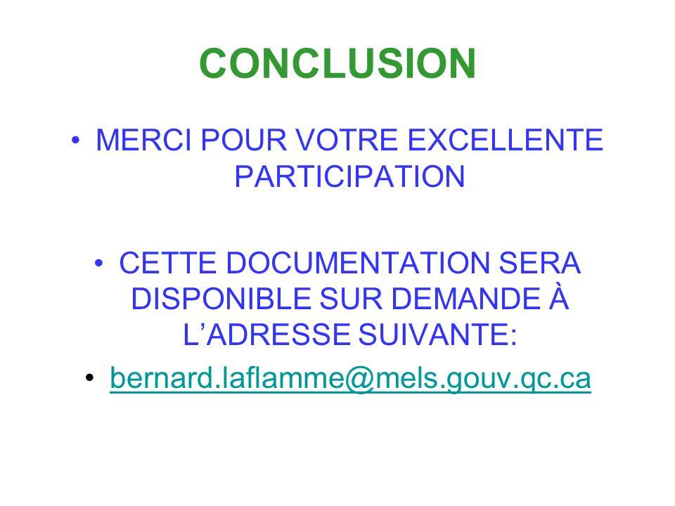 CONCLUSION MERCI POUR VOTRE EXCELLENTE PARTICIPATION CETTE DOCUMENTATION SERA DISPONIBLE SUR DEMANDE À LADRESSE SUIVANTE: bernard.laflamme@mels.gouv.qc.ca