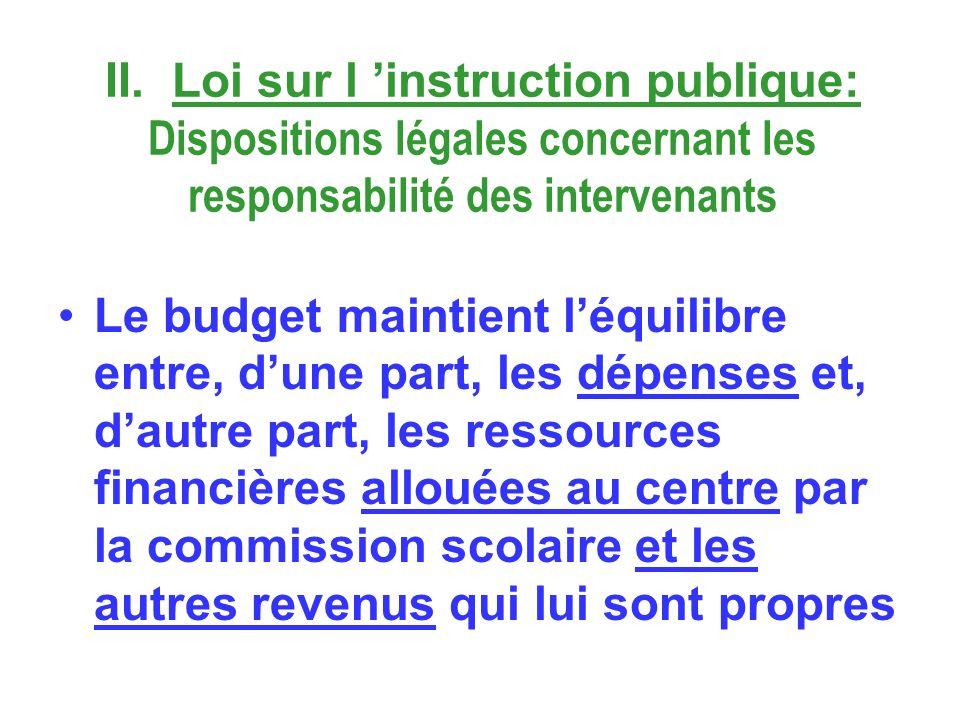 II. Loi sur l instruction publique: Dispositions légales concernant les responsabilité des intervenants Le budget maintient léquilibre entre, dune par