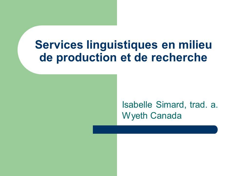 Services linguistiques en milieu de production et de recherche Isabelle Simard, trad. a. Wyeth Canada