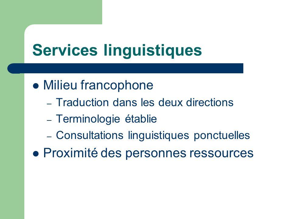 Services linguistiques Milieu francophone – Traduction dans les deux directions – Terminologie établie – Consultations linguistiques ponctuelles Proximité des personnes ressources
