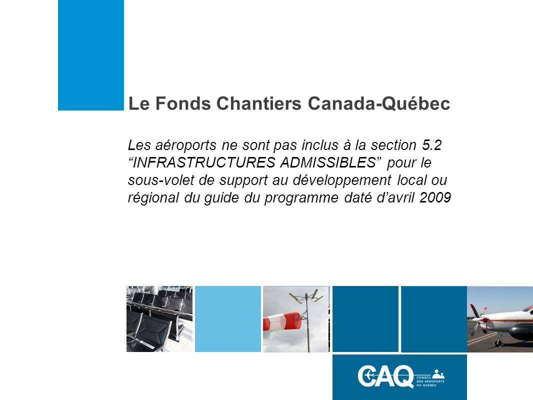 Les aéroports ne sont pas inclus à la section 5.2 INFRASTRUCTURES ADMISSIBLES pour le sous-volet de support au développement local ou régional du guide du programme daté davril 2009 Le Fonds Chantiers Canada-Québec