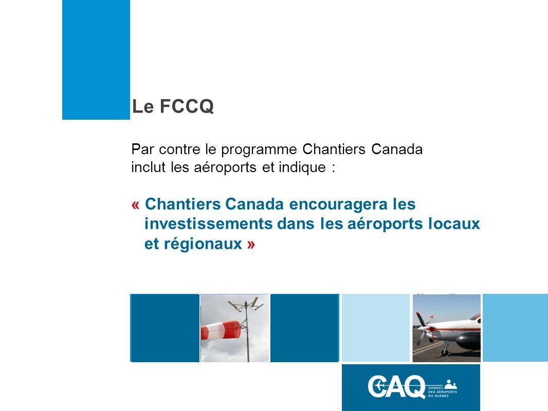 Par contre le programme Chantiers Canada inclut les aéroports et indique : « Chantiers Canada encouragera les investissements dans les aéroports locaux et régionaux » Le FCCQ