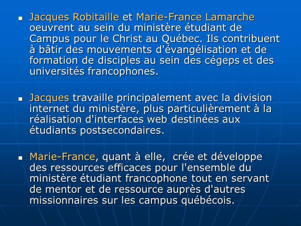 Jacques Robitaille et Marie-France Lamarche oeuvrent au sein du ministère étudiant de Campus pour le Christ au Québec. Ils contribuent à bâtir des mou