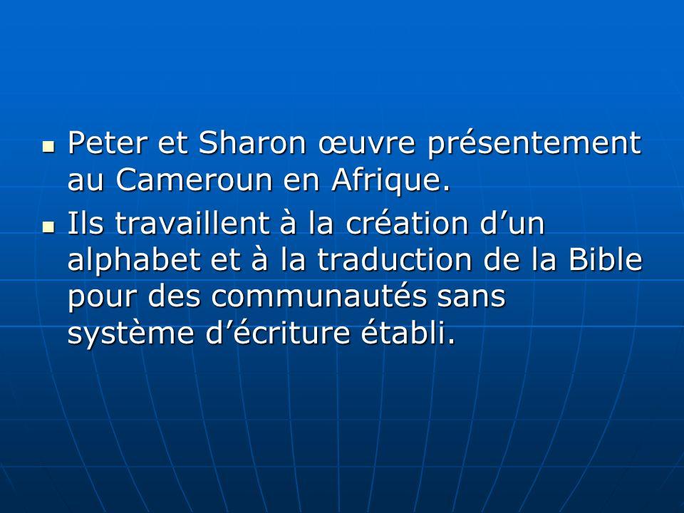 Peter et Sharon œuvre présentement au Cameroun en Afrique. Peter et Sharon œuvre présentement au Cameroun en Afrique. Ils travaillent à la création du