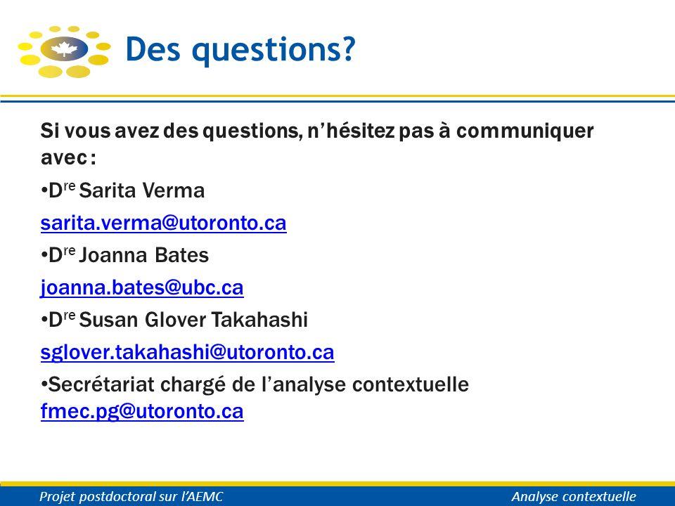 Des questions? Si vous avez des questions, nhésitez pas à communiquer avec : D re Sarita Verma sarita.verma@utoronto.ca D re Joanna Bates joanna.bates