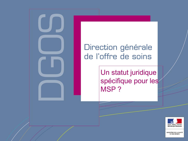 Direction générale de loffre de soin Un statut juridique spécifique pour les MSP