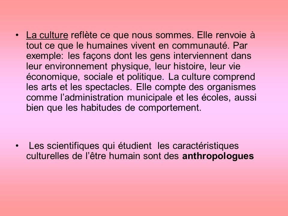 La culture reflète ce que nous sommes. Elle renvoie à tout ce que le humaines vivent en communauté.
