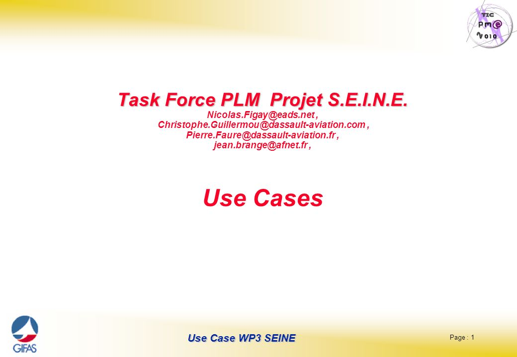 Page : 1 Use Case WP3 SEINE Task Force PLM Projet S.E.I.N.E. Task Force PLM Projet S.E.I.N.E. Nicolas.Figay@eads.net, Christophe.Guillermou@dassault-a