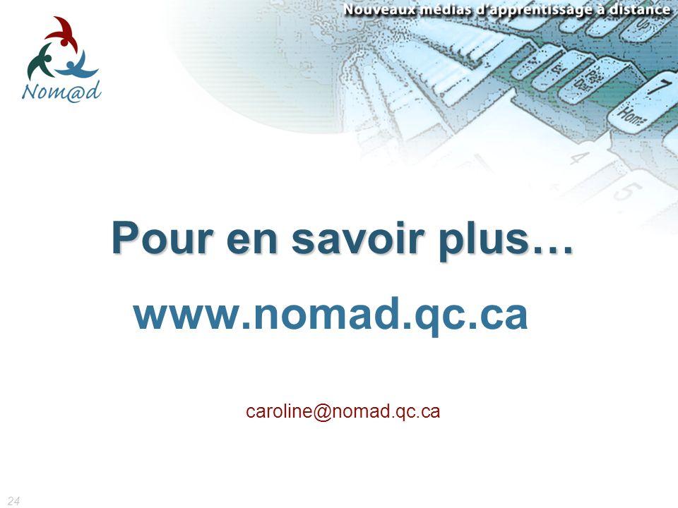 24 Pour en savoir plus… www.nomad.qc.ca caroline@nomad.qc.ca