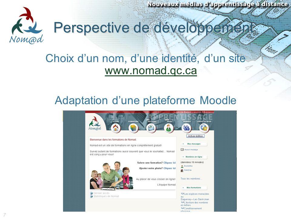 7 Perspective de développement Choix dun nom, dune identité, dun site www.nomad.qc.ca www.nomad.qc.ca Adaptation dune plateforme Moodle