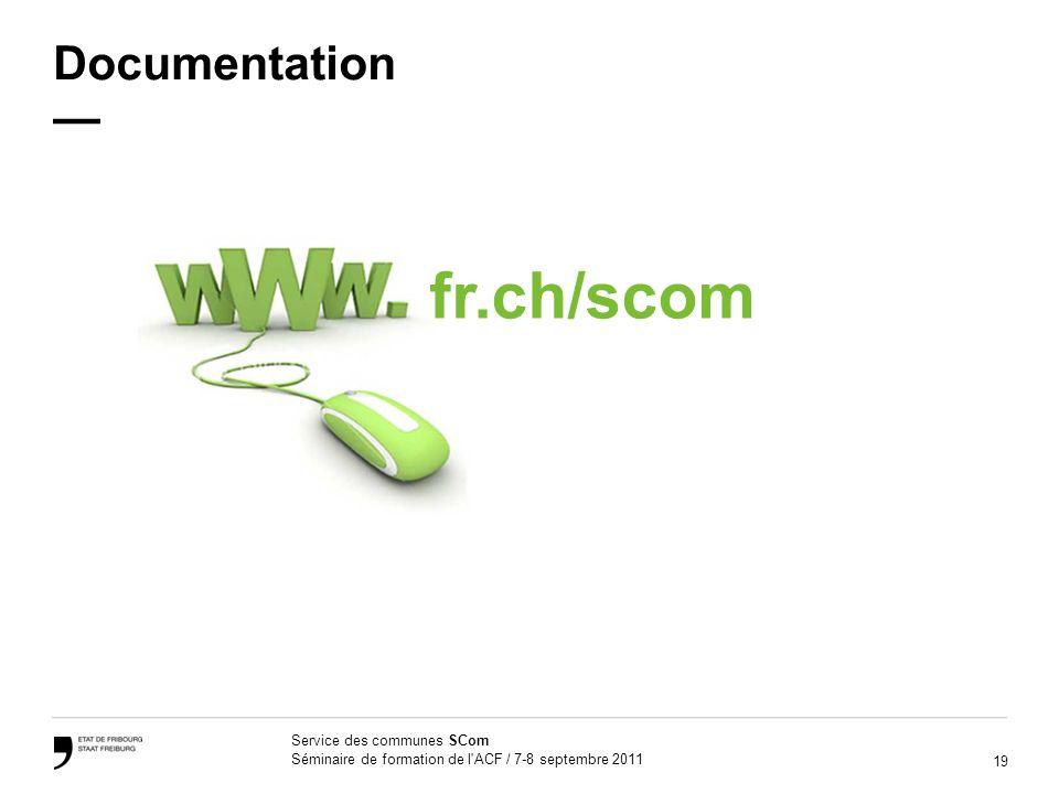 19 Service des communes SCom Séminaire de formation de l ACF / 7-8 septembre 2011 Documentation fr.ch/scom