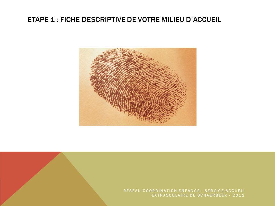 ETAPE 1 : FICHE DESCRIPTIVE DE VOTRE MILIEU DACCUEIL RÉSEAU COORDINATION ENFANCE - SERVICE ACCUEIL EXTRASCOLAIRE DE SCHAERBEEK - 2012