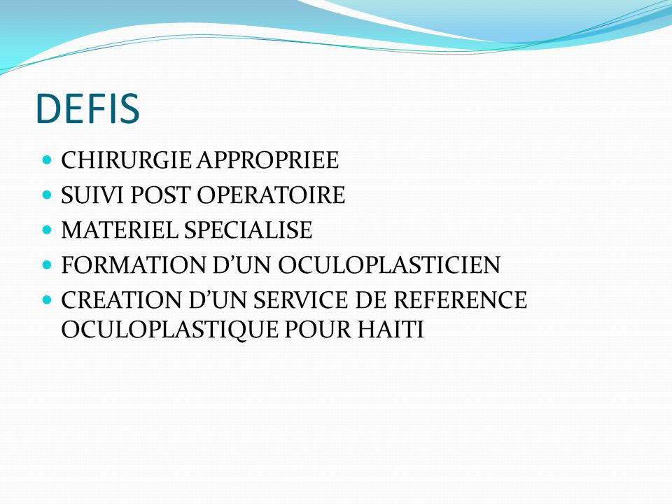 DEFIS CHIRURGIE APPROPRIEE SUIVI POST OPERATOIRE MATERIEL SPECIALISE FORMATION DUN OCULOPLASTICIEN CREATION DUN SERVICE DE REFERENCE OCULOPLASTIQUE PO