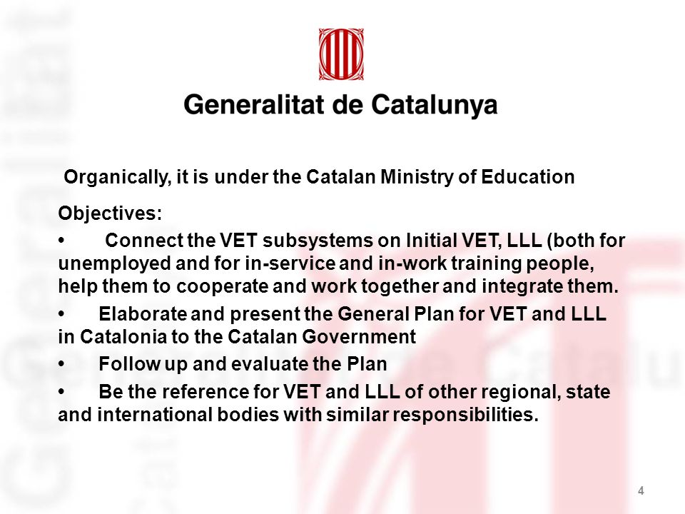 Organically, it is under the Catalan Ministry of Education Objectives: Connect the VET subsystems on Initial VET, LLL (both for unemployed and for in-service and in-work training people, help them to cooperate and work together and integrate them.