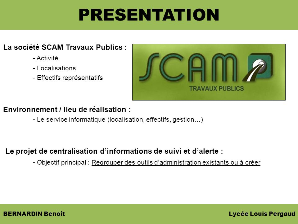 BERNARDIN Benoît Lycée Louis Pergaud La société SCAM Travaux Publics : - Activité - Localisations - Effectifs représentatifs Environnement / lieu de r