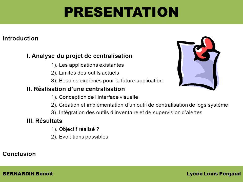 BERNARDIN Benoît Lycée Louis Pergaud Introduction I. Analyse du projet de centralisation 1). Les applications existantes 2). Limites des outils actuel