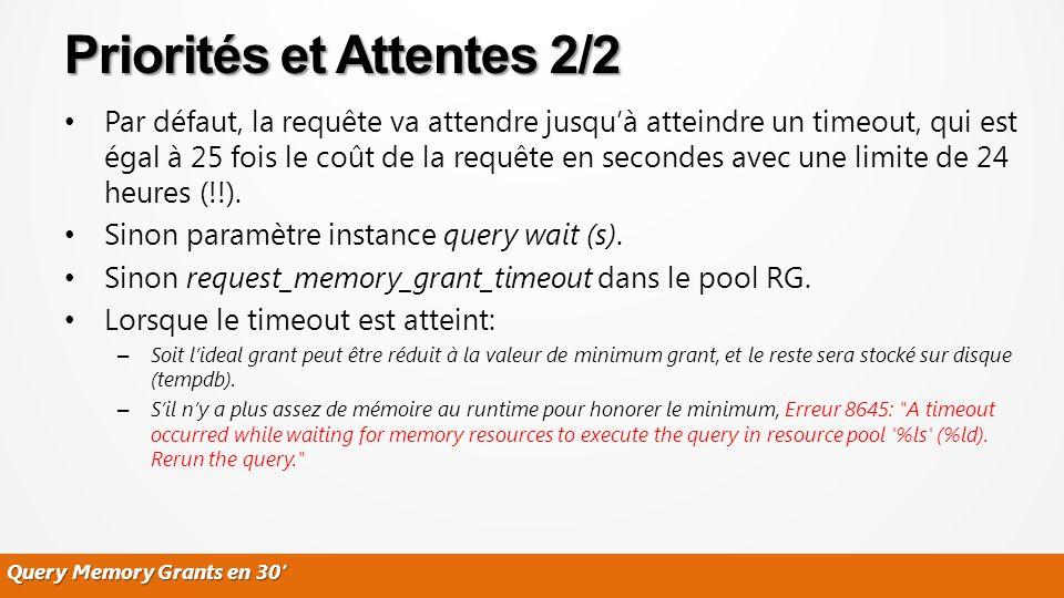 Query Memory Grants en 30 Par défaut, la requête va attendre jusquà atteindre un timeout, qui est égal à 25 fois le coût de la requête en secondes ave