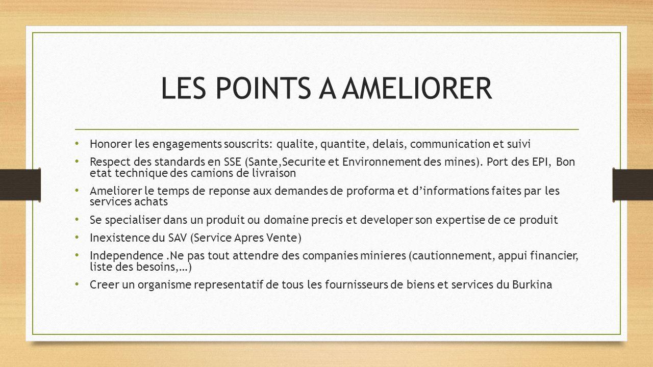 LES POINTS A AMELIORER Honorer les engagements souscrits: qualite, quantite, delais, communication et suivi Respect des standards en SSE (Sante,Securi