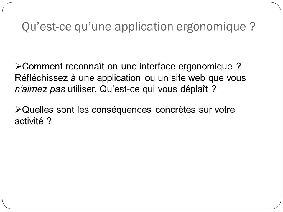 Quest-ce quune application ergonomique . Comment reconnaît-on une interface ergonomique .