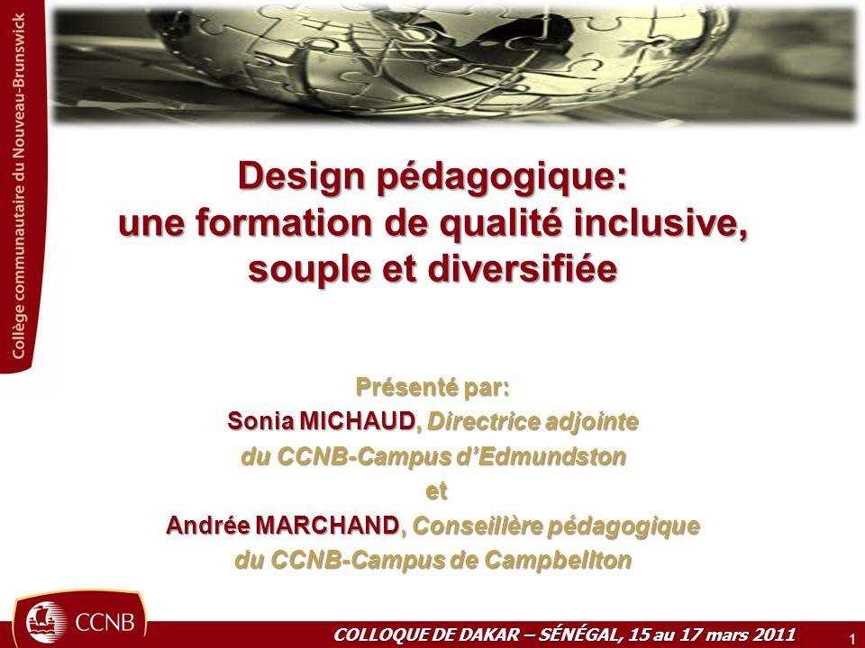 Design pédagogique: une formation de qualité inclusive, souple et diversifiée Présenté par: Sonia MICHAUD, Directrice adjointe du CCNB-Campus dEdmunds
