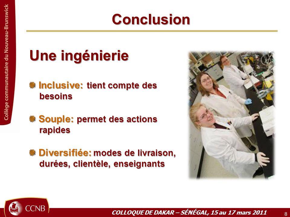 Conclusion 8 COLLOQUE DE DAKAR – SÉNÉGAL, 15 au 17 mars 2011 Une ingénierie Inclusive: tient compte des Inclusive: tient compte des besoins besoins So