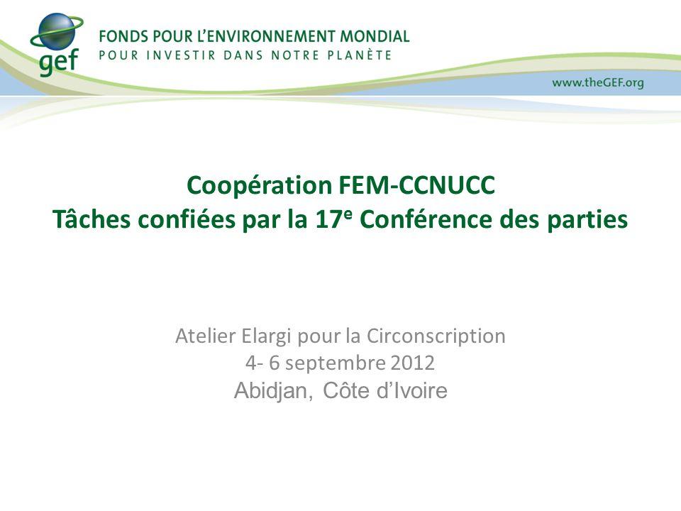 Coopération FEM-CCNUCC Tâches confiées par la 17 e Conférence des parties Atelier Elargi pour la Circonscription 4- 6 septembre 2012 Abidjan, Côte dIvoire