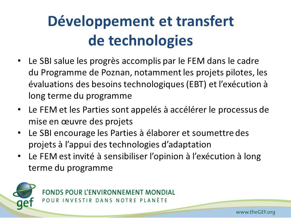 Développement et transfert de technologies Le SBI salue les progrès accomplis par le FEM dans le cadre du Programme de Poznan, notamment les projets pilotes, les évaluations des besoins technologiques (EBT) et lexécution à long terme du programme Le FEM et les Parties sont appelés à accélérer le processus de mise en œuvre des projets Le SBI encourage les Parties à élaborer et soumettre des projets à lappui des technologies dadaptation Le FEM est invité à sensibiliser lopinion à lexécution à long terme du programme
