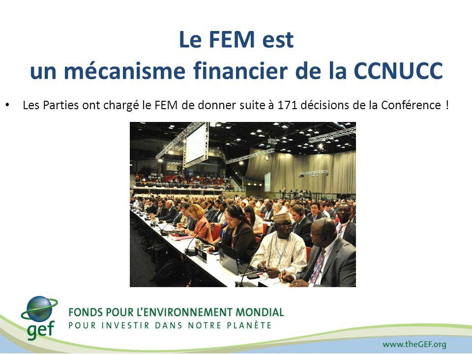 Le FEM est un mécanisme financier de la CCNUCC Les Parties ont chargé le FEM de donner suite à 171 décisions de la Conférence !