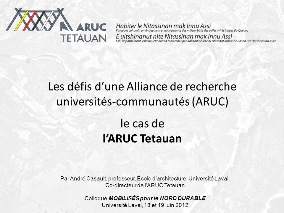 Les défis dune Alliance de recherche universités-communautés (ARUC) le cas de lARUC Tetauan Par André Casault, professeur, École darchitecture, Univer