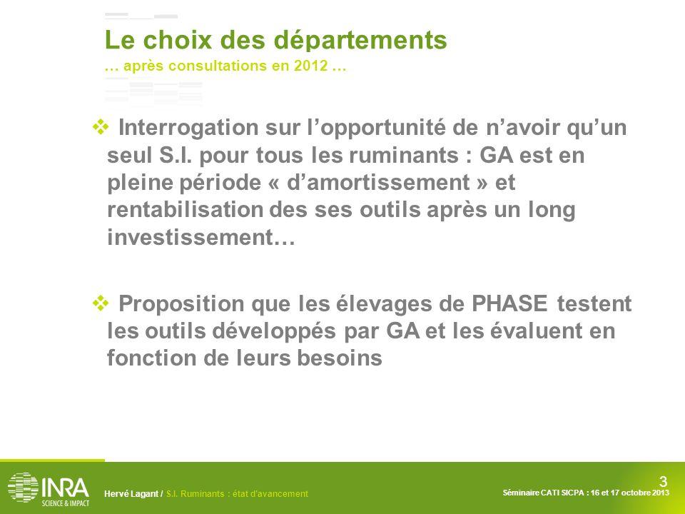 3 Hervé Lagant / S.I. Ruminants : état davancement Séminaire CATI SICPA : 16 et 17 octobre 2013 Le choix des départements … après consultations en 201