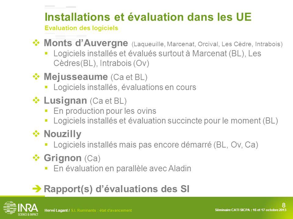 8 Hervé Lagant / S.I. Ruminants : état davancement Séminaire CATI SICPA : 16 et 17 octobre 2013 Installations et évaluation dans les UE Evaluation des