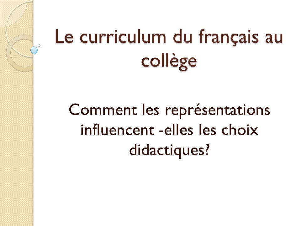 Le curriculum du français au collège Comment les représentations influencent -elles les choix didactiques?