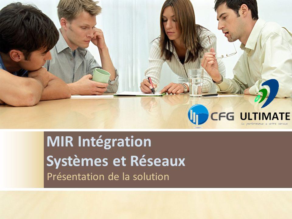 MIR Intégration Systèmes et Réseaux Présentation de la solution