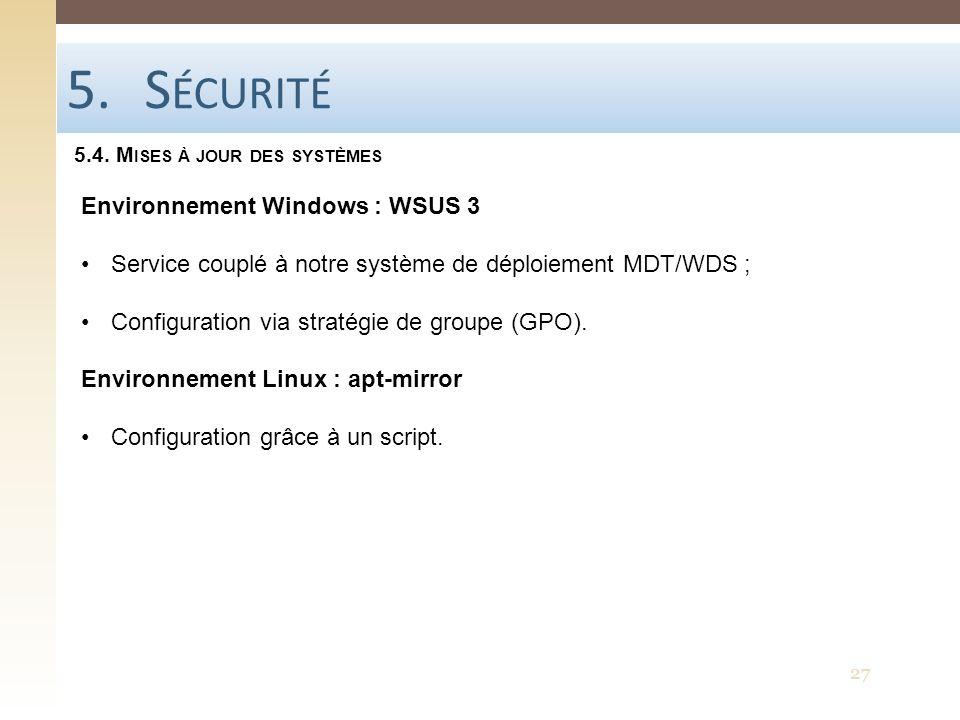 5.S ÉCURITÉ 5.4. M ISES À JOUR DES SYSTÈMES 27 Environnement Windows : WSUS 3 Service couplé à notre système de déploiement MDT/WDS ; Configuration vi