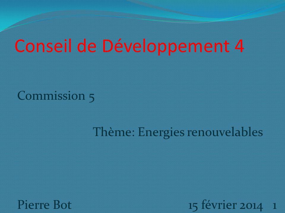 Conseil de Développement 4 Commission 5 Thème: Energies renouvelables Pierre Bot 15 février 2014 1