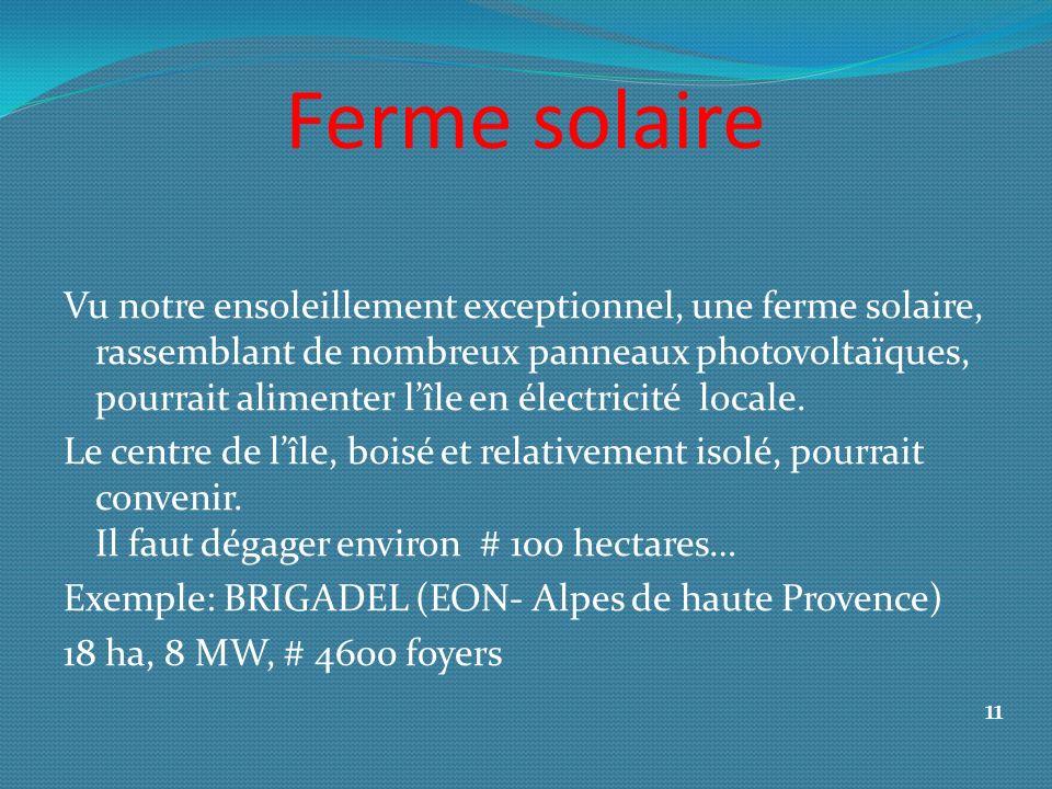 Ferme solaire Vu notre ensoleillement exceptionnel, une ferme solaire, rassemblant de nombreux panneaux photovoltaïques, pourrait alimenter lîle en électricité locale.