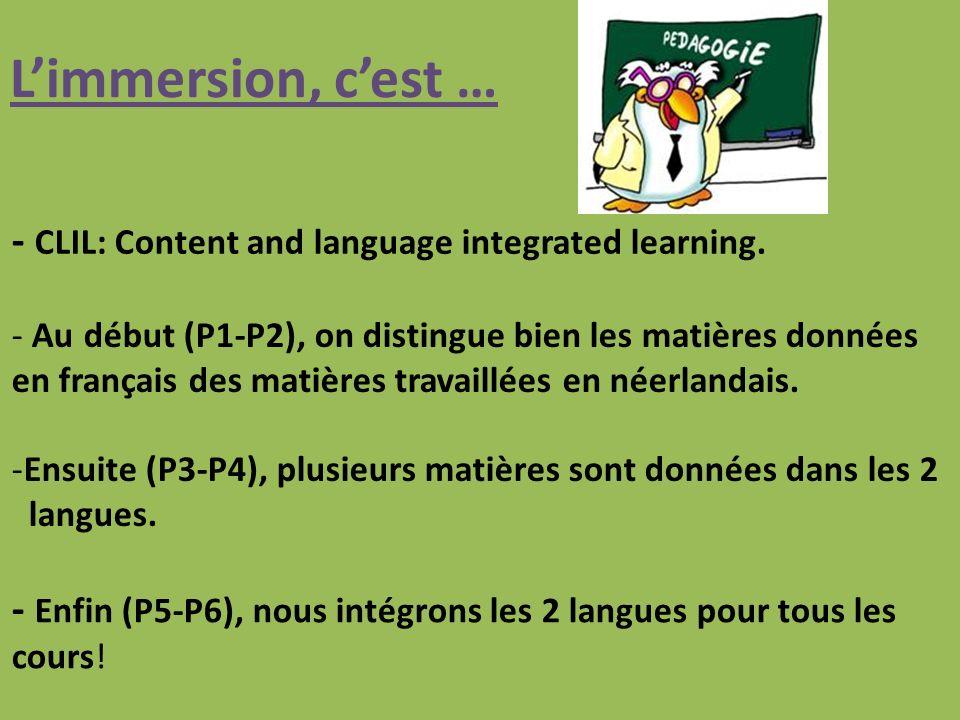 Limmersion, cest … - Enfin (P5-P6), nous intégrons les 2 langues pour tous les cours.