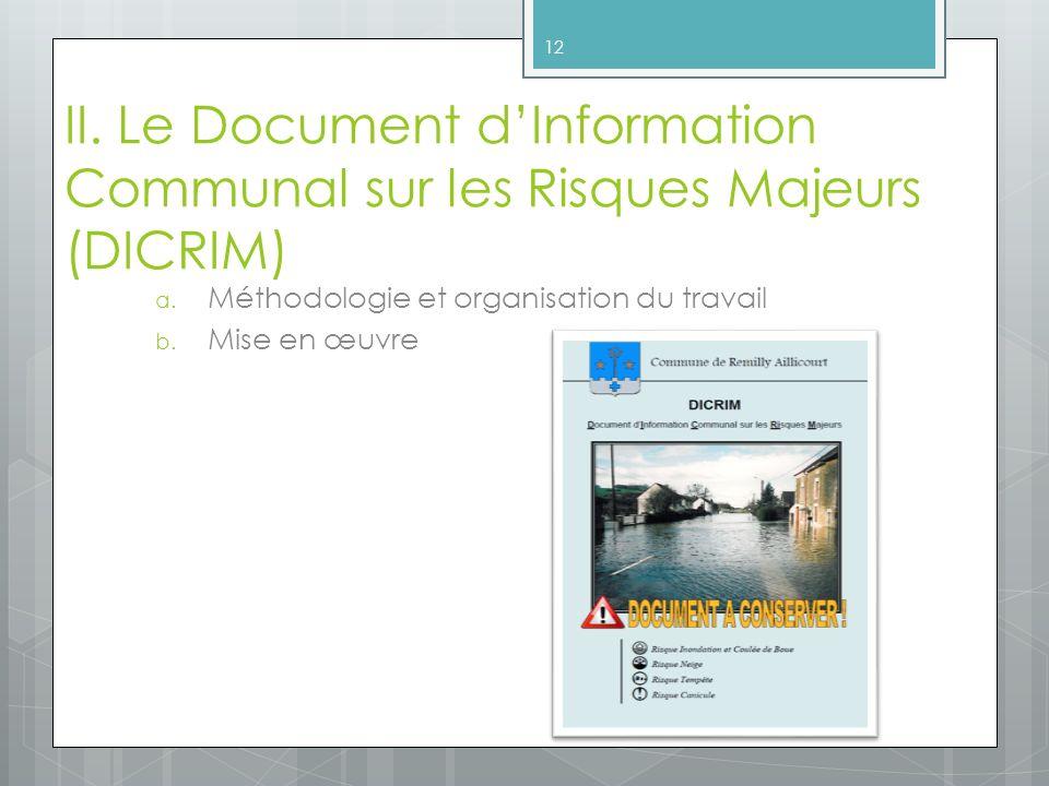 II. Le Document dInformation Communal sur les Risques Majeurs (DICRIM) a. Méthodologie et organisation du travail b. Mise en œuvre 12
