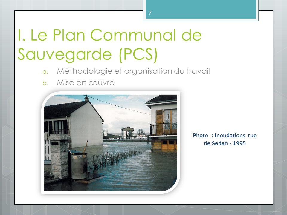 I. Le Plan Communal de Sauvegarde (PCS) a. Méthodologie et organisation du travail b. Mise en œuvre 7 Photo : Inondations rue de Sedan - 1995