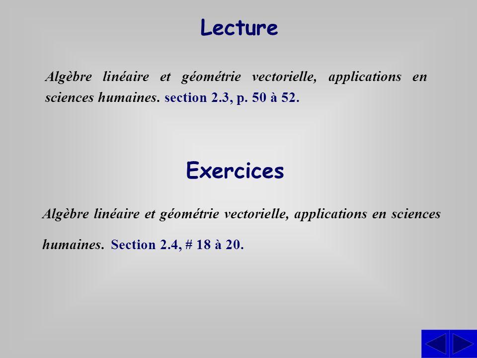 Exercices Algèbre linéaire et géométrie vectorielle, applications en sciences humaines. Section 2.4, # 18 à 20. Lecture Algèbre linéaire et géométrie